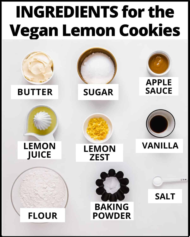 Ingredients for Vegan Lemon Cookies: butter, sugar, applesauce, lemon juice, lemon zest, vanilla, flour, baking powder, salt.