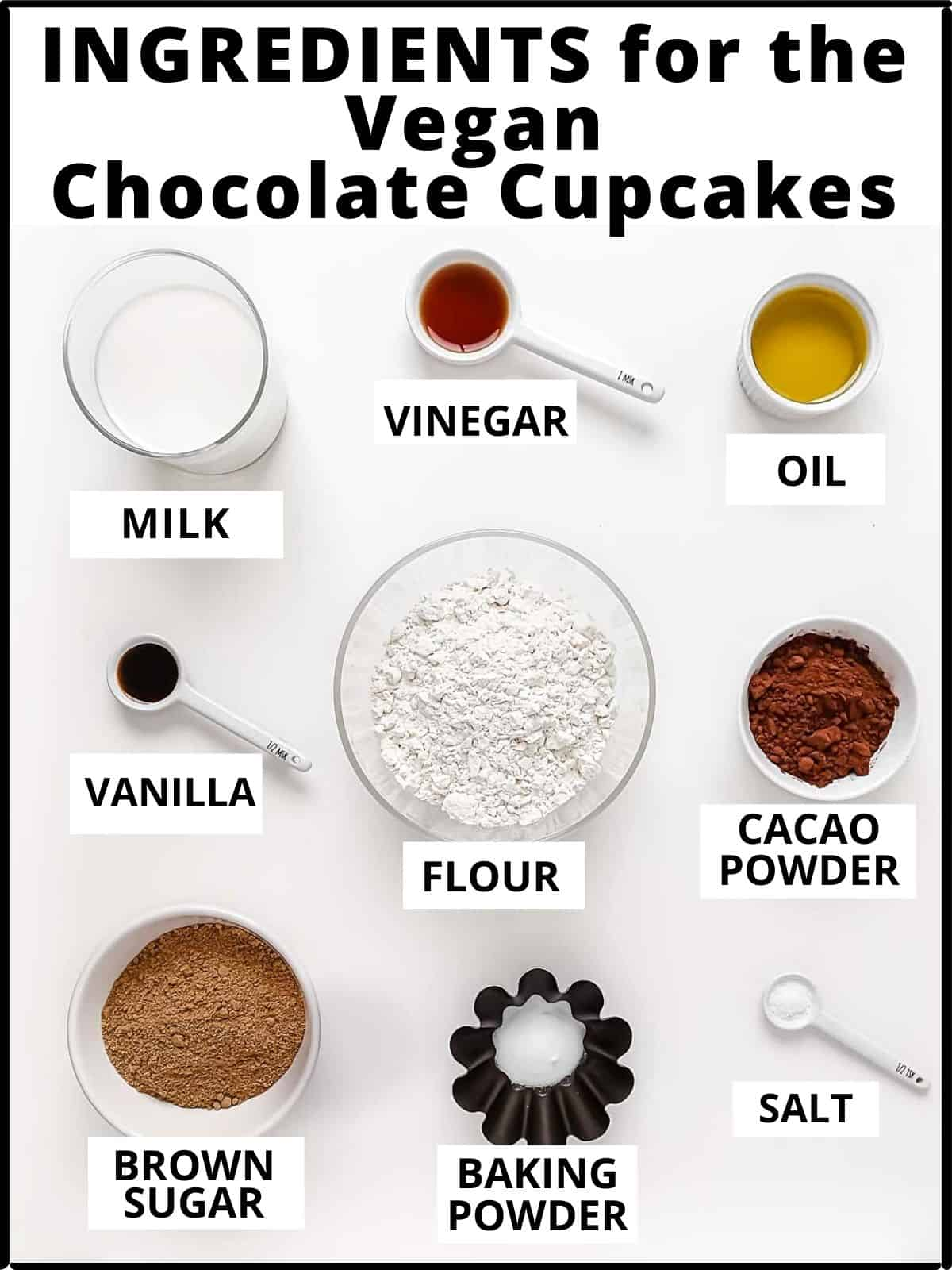 Ingredients for the cupcakes: milk, vinegar, oil, vanilla, flour, cacao powder, sugar, baking powder, salt.